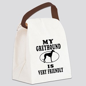 My Greyhound Is Very Friendly Canvas Lunch Bag